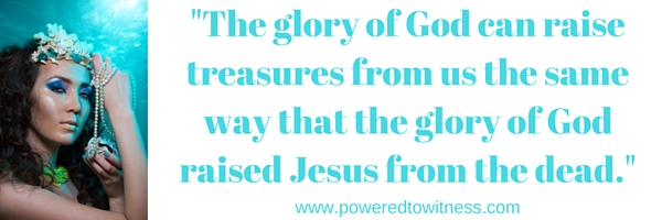 %22The glory of God can raise treasures from us the same way that the glory of God raised Jesus from the dead.%22